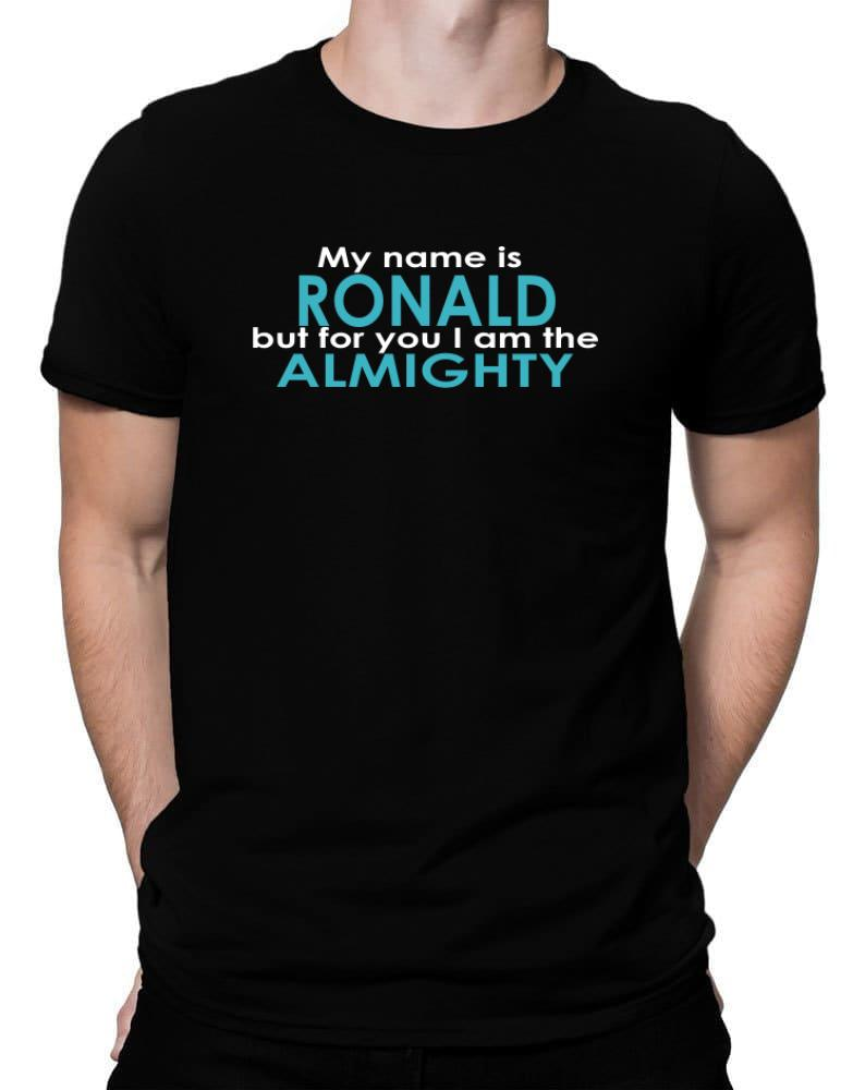 My Name Is Ronald But For You I Am The Almighty