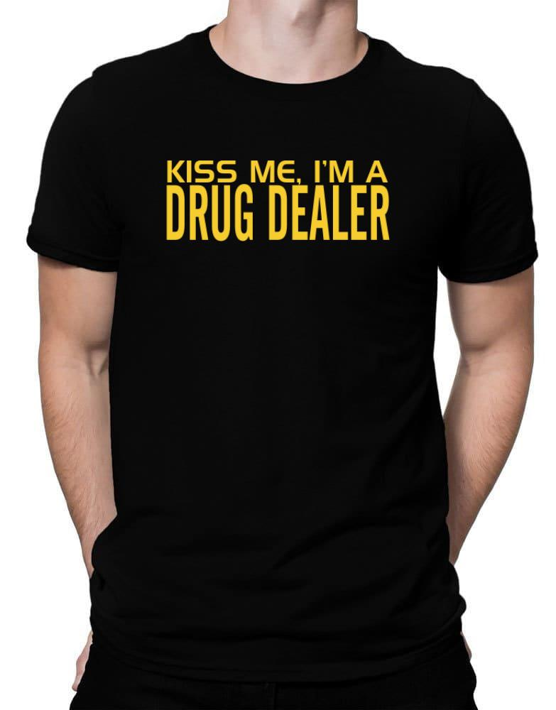 d90b11c3d Kiss Me, I Am A Drug Dealer Men T-Shirt