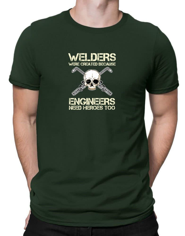 Welders were created because engineers need heroes too