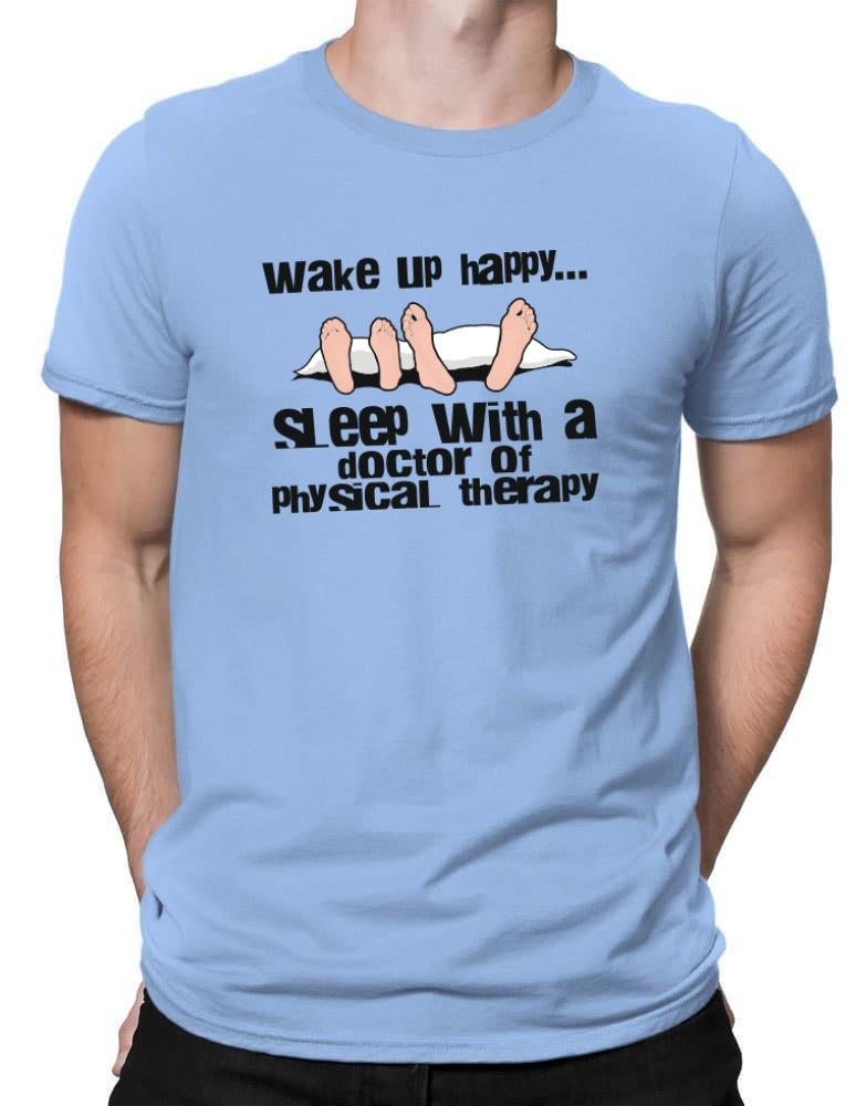 wake up happy .. sleep with a Doctor Of Physical Therapy