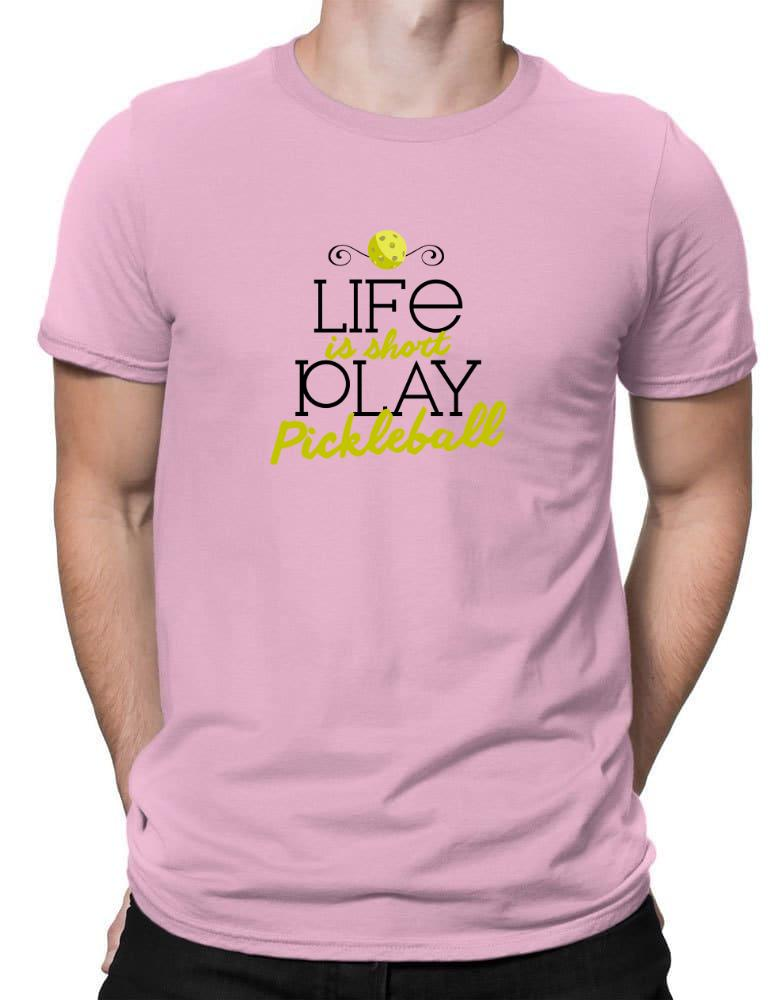Life is short play pickleball