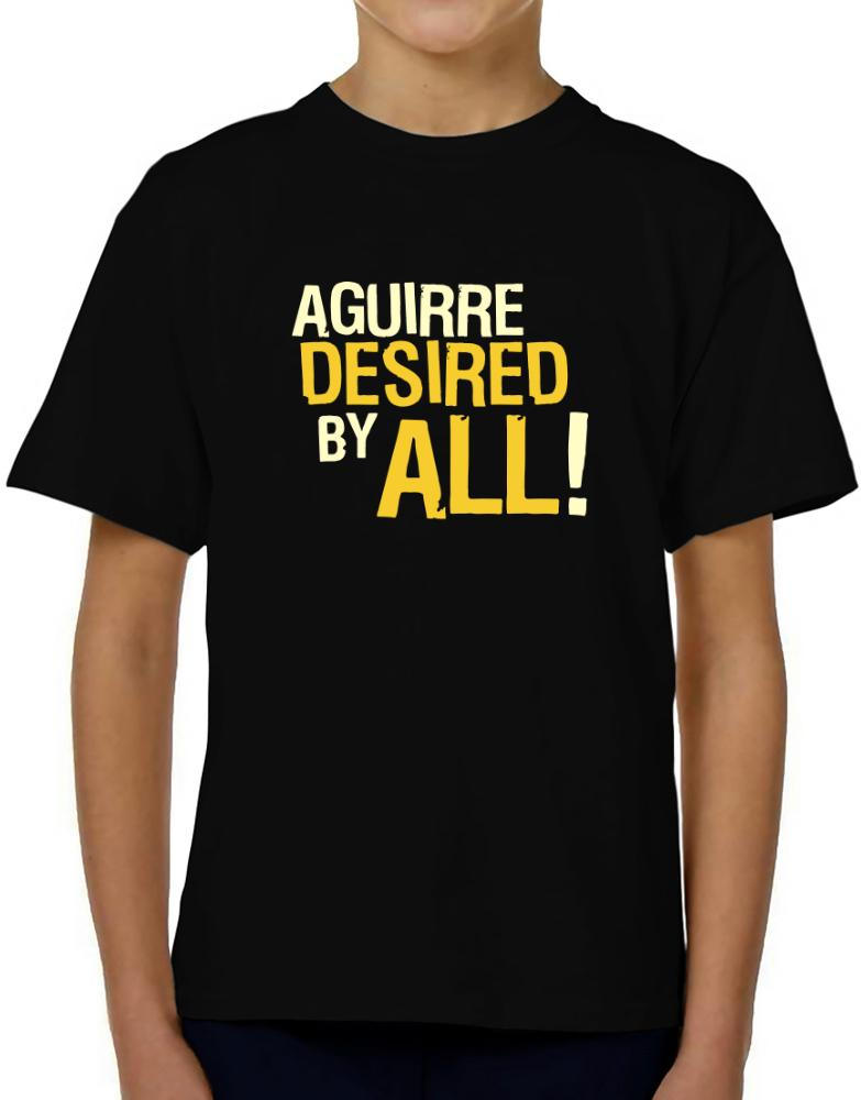 Aguirre Desired By All!