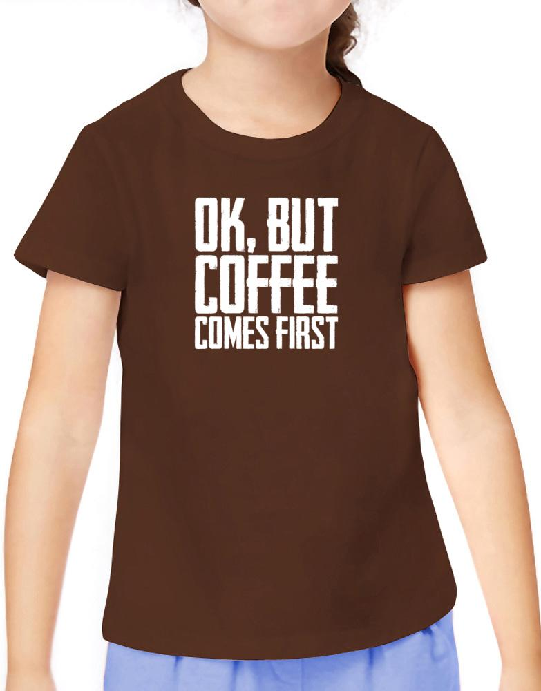 Ok But Coffee Comes First