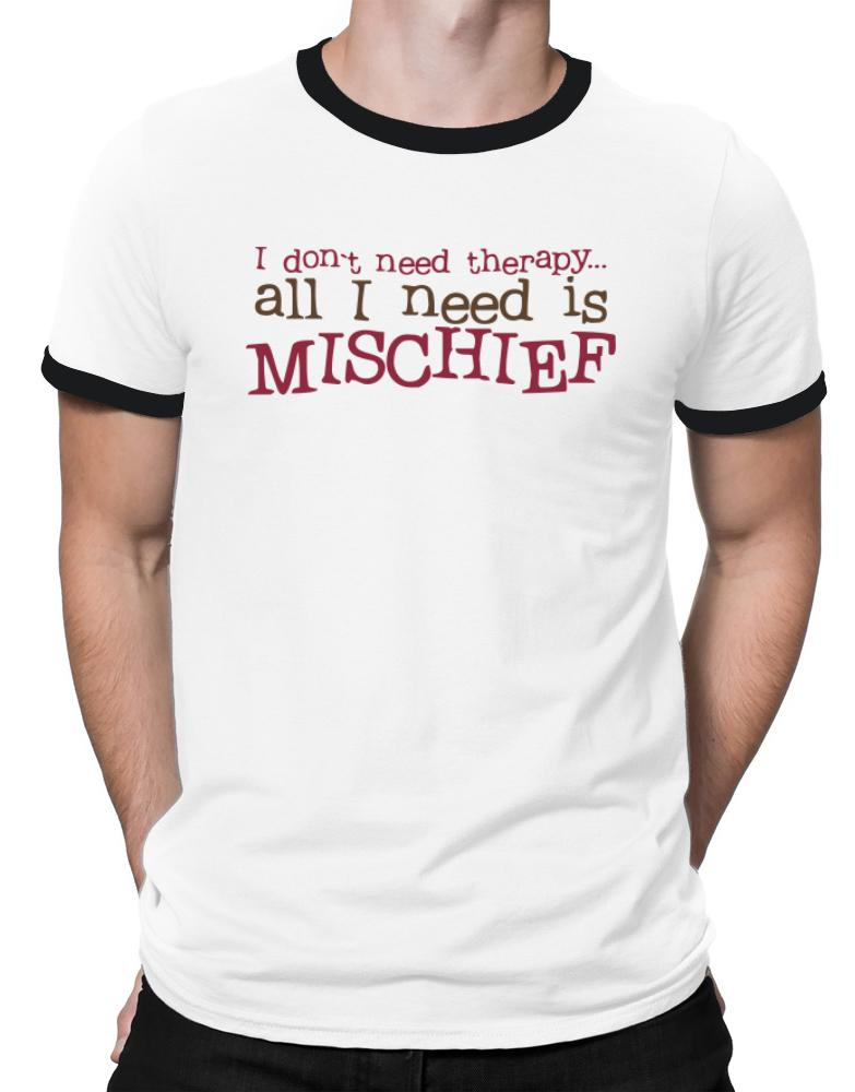 I Don´t Need Theraphy... All I Need Is Mischief
