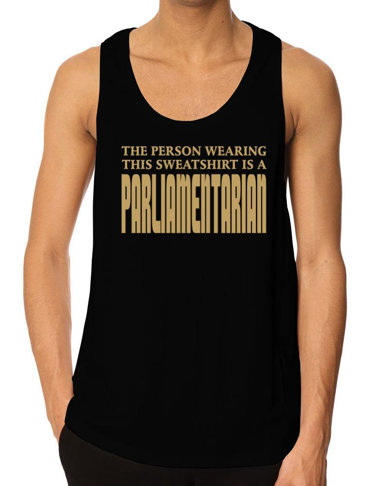 The Person Wearing This Sweatshirt Is A Parliamentarian