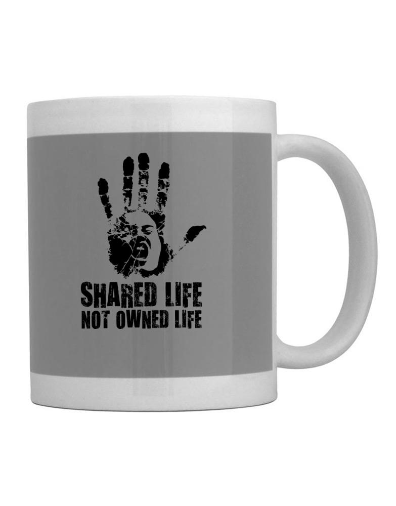 Shared Life , Not Owned Life