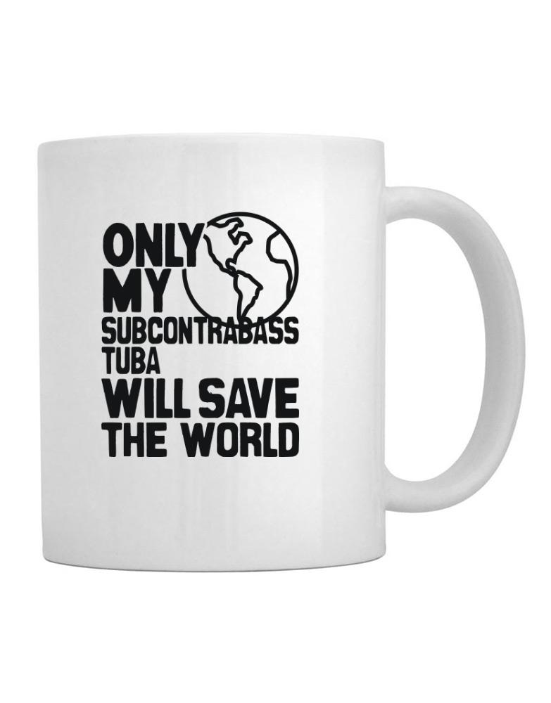 Only My Subcontrabass Tuba Will Save The World